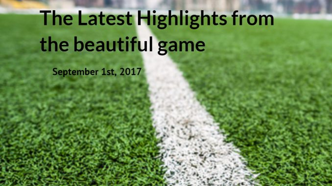 Weekly Soccer Fix Sept 1st 2017
